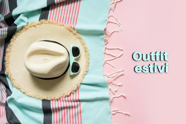 Outfit estivi: abbinamenti e tendenze moda estate 2020